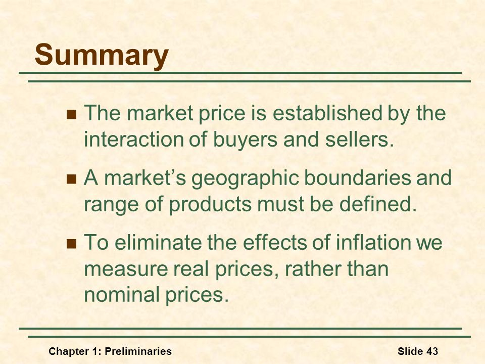 Chapter 1: PreliminariesSlide 43 Summary The market price is established by the interaction of buyers and sellers.