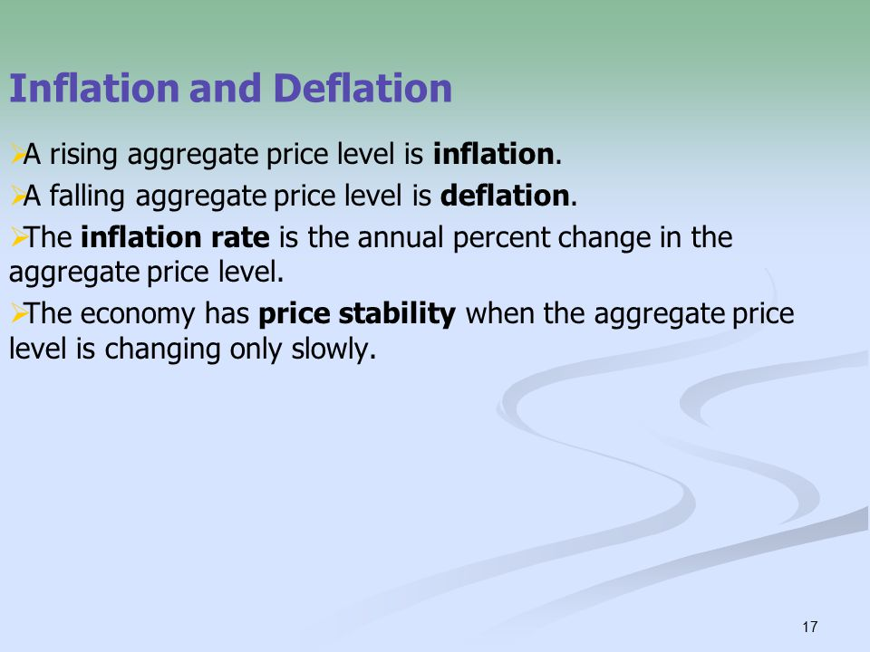17 Inflation and Deflation  A rising aggregate price level is inflation.