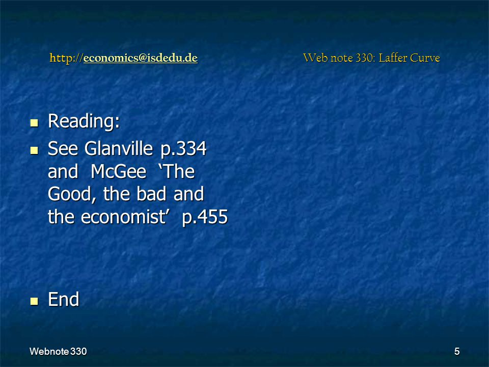 Webnote 3305 Web note 330: Laffer Curve Reading: Reading: See Glanville p.334 and McGee 'The Good, the bad and the economist' p.455 See Glanville p.334 and McGee 'The Good, the bad and the economist' p.455 End End