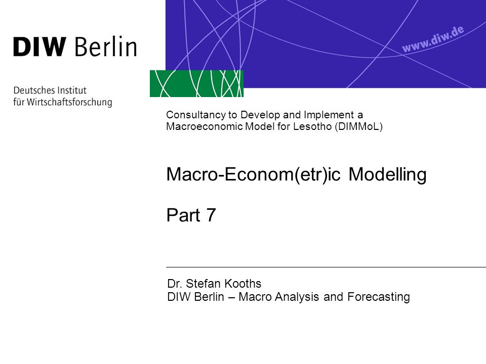 Consultancy to Develop and Implement a Macroeconomic Model for Lesotho (DIMMoL) Macro-Econom(etr)ic Modelling Part 7 Dr.
