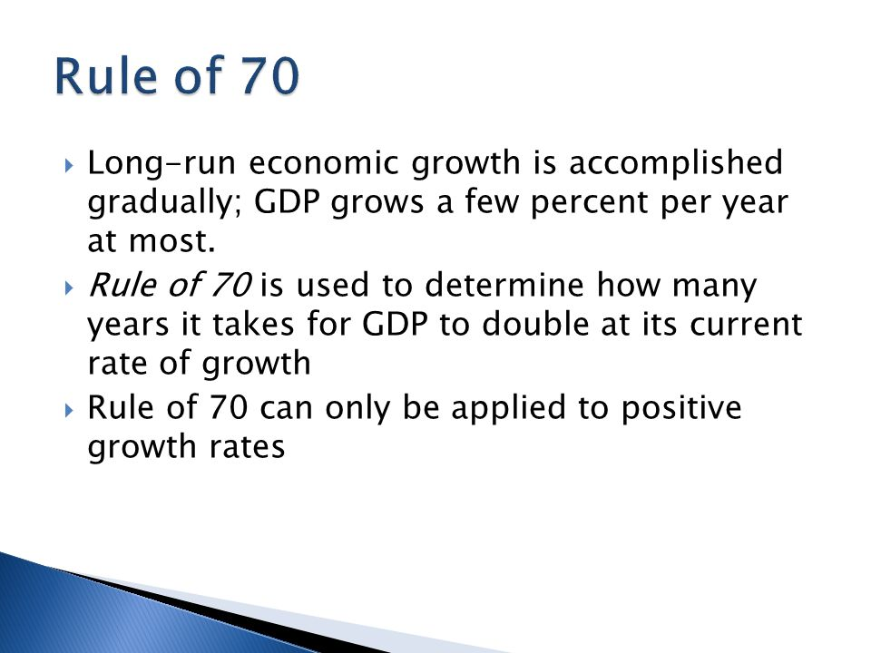  Long-run economic growth is accomplished gradually; GDP grows a few percent per year at most.