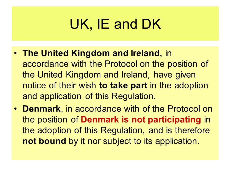 UK, IE and DK The United Kingdom and Ireland, in accordance with the Protocol on the position of the United Kingdom and Ireland, have given notice of their wish to take part in the adoption and application of this Regulation.