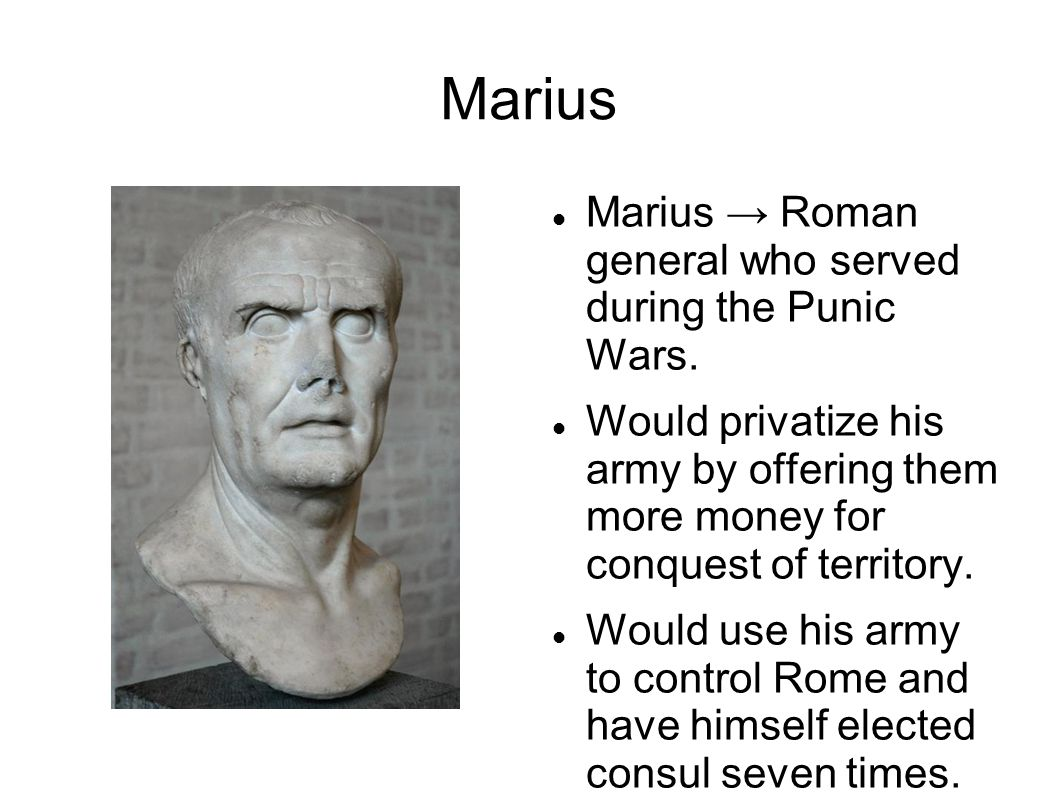 Marius Marius → Roman general who served during the Punic Wars.