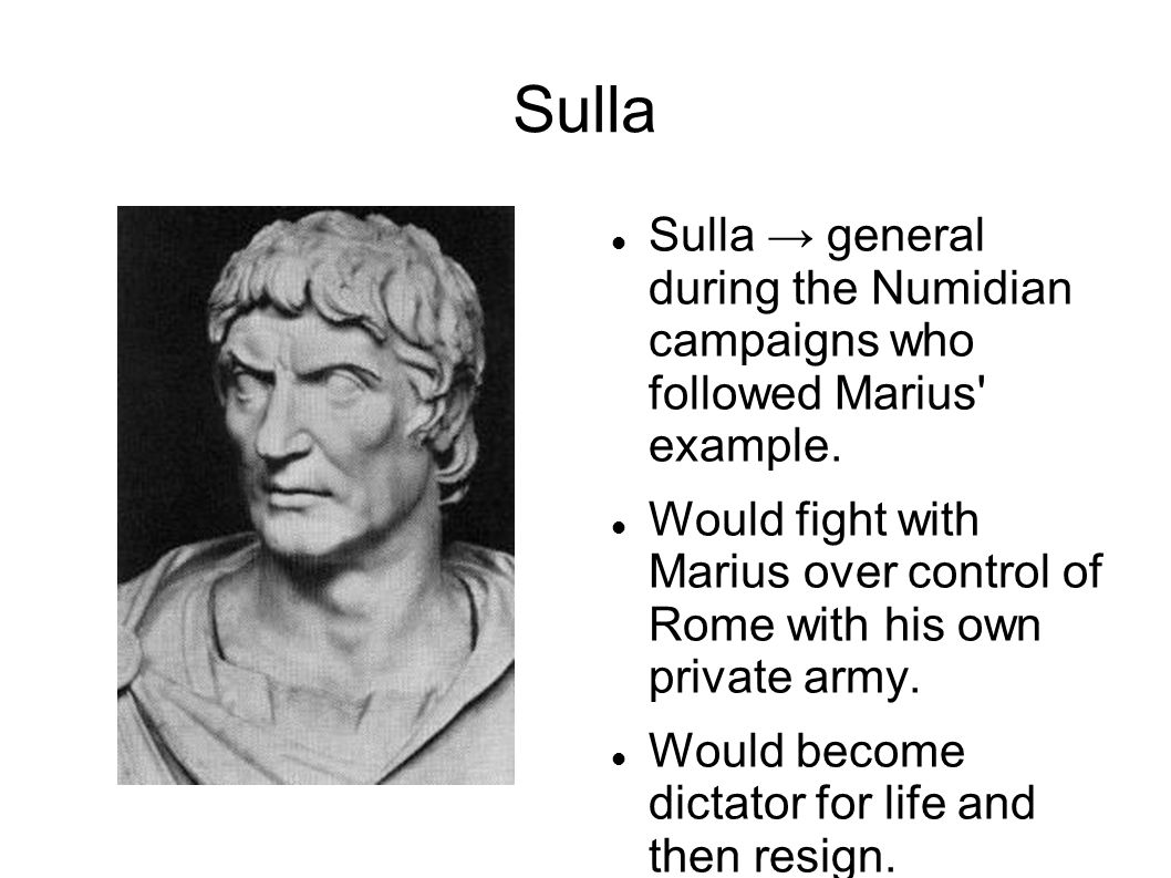Sulla Sulla → general during the Numidian campaigns who followed Marius example.