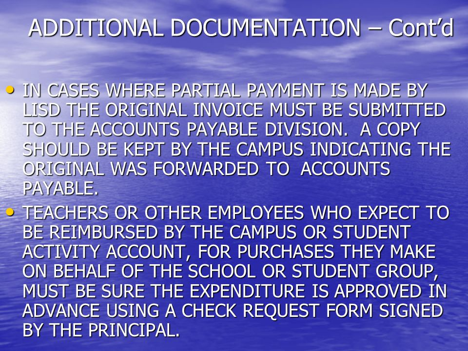 ADDITIONAL DOCUMENTATION – Cont'd IN CASES WHERE PARTIAL PAYMENT IS MADE BY LISD THE ORIGINAL INVOICE MUST BE SUBMITTED TO THE ACCOUNTS PAYABLE DIVISION.