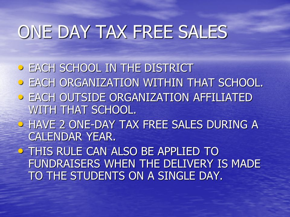 ONE DAY TAX FREE SALES EACH SCHOOL IN THE DISTRICT EACH SCHOOL IN THE DISTRICT EACH ORGANIZATION WITHIN THAT SCHOOL.
