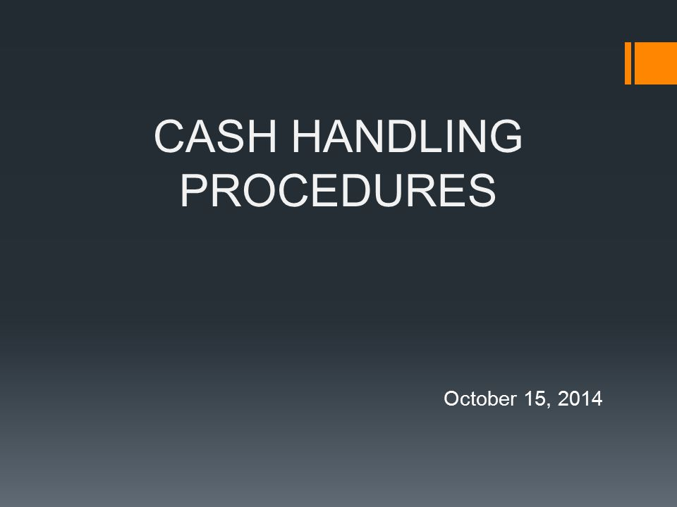 CASH HANDLING PROCEDURES October 15, 2014