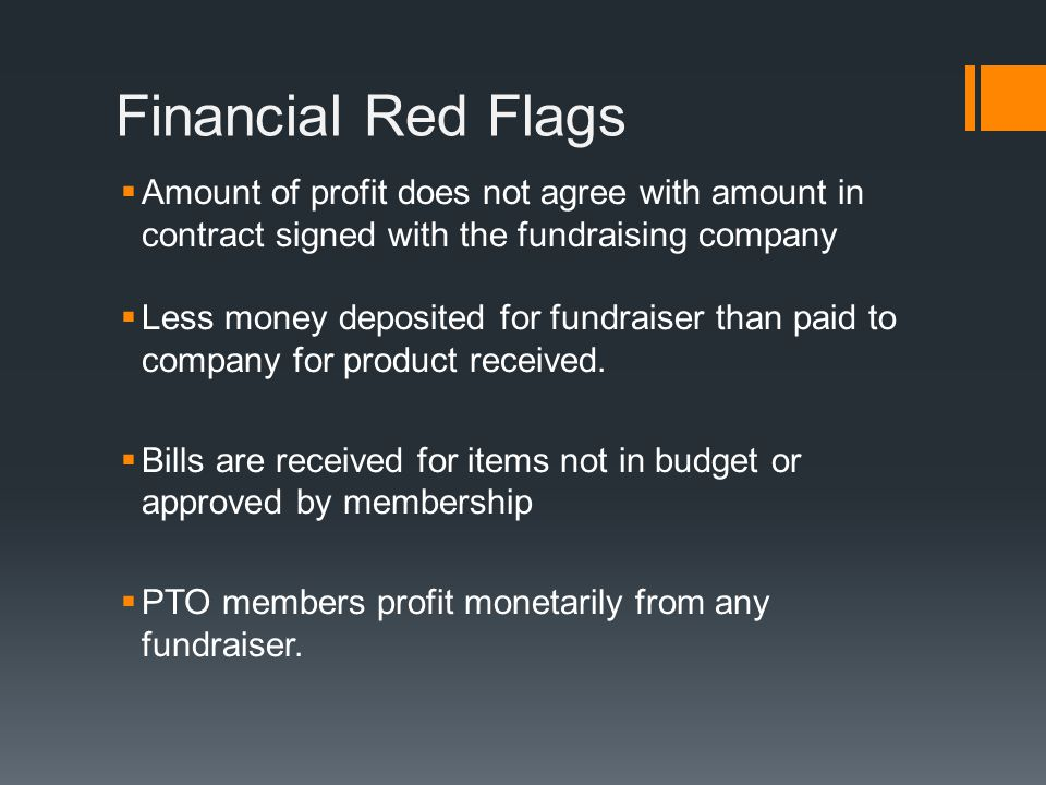 Financial Red Flags  Amount of profit does not agree with amount in contract signed with the fundraising company  Less money deposited for fundraiser than paid to company for product received.