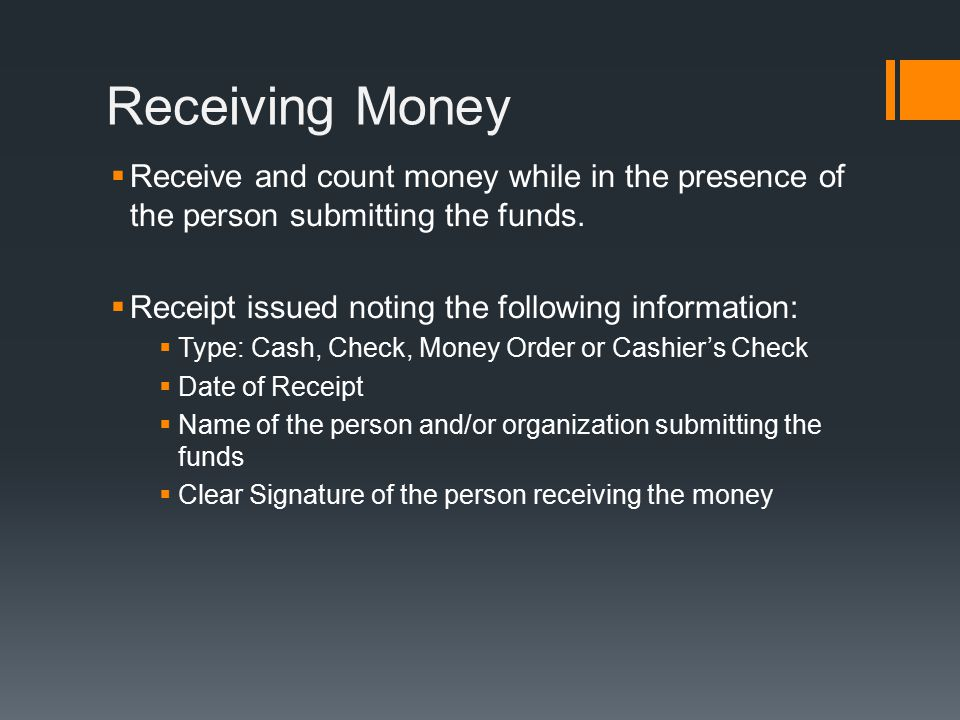 Receiving Money  Receive and count money while in the presence of the person submitting the funds.