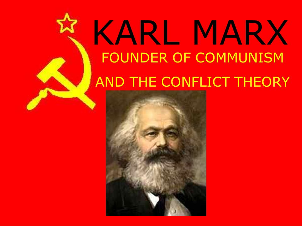 KARL MARX FOUNDER OF COMMUNISM AND THE CONFLICT THEORY