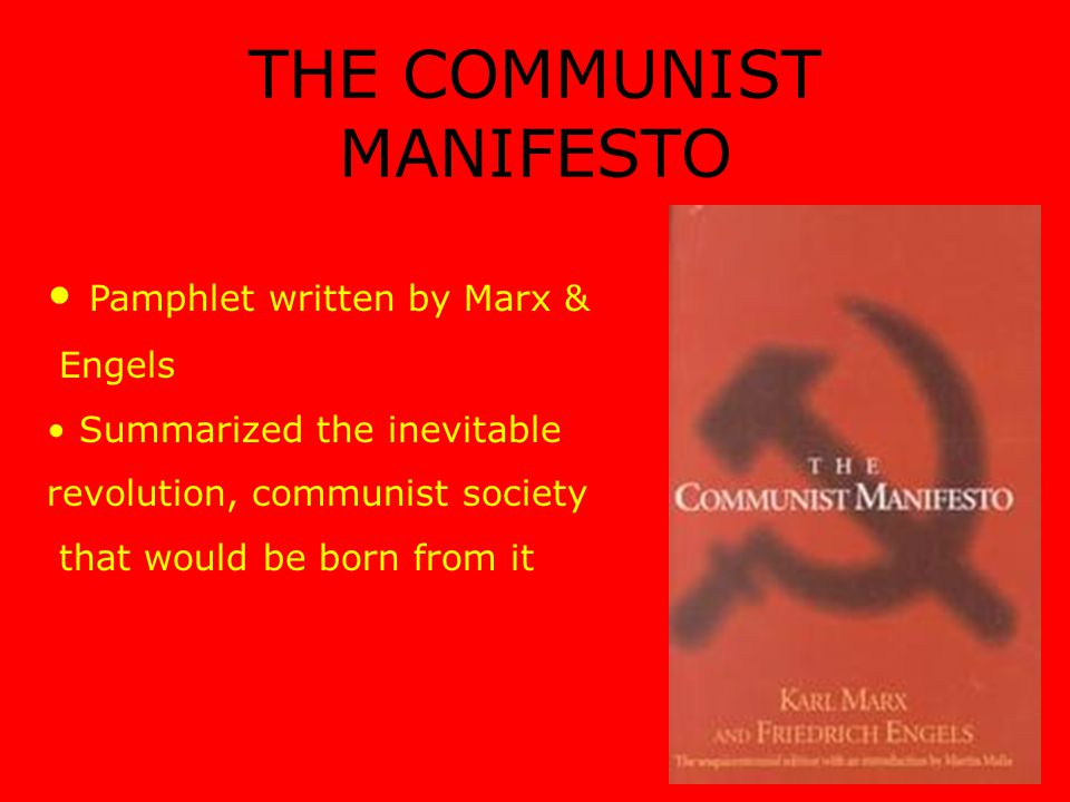 THE COMMUNIST MANIFESTO Pamphlet written by Marx & Engels Summarized the inevitable revolution, communist society that would be born from it