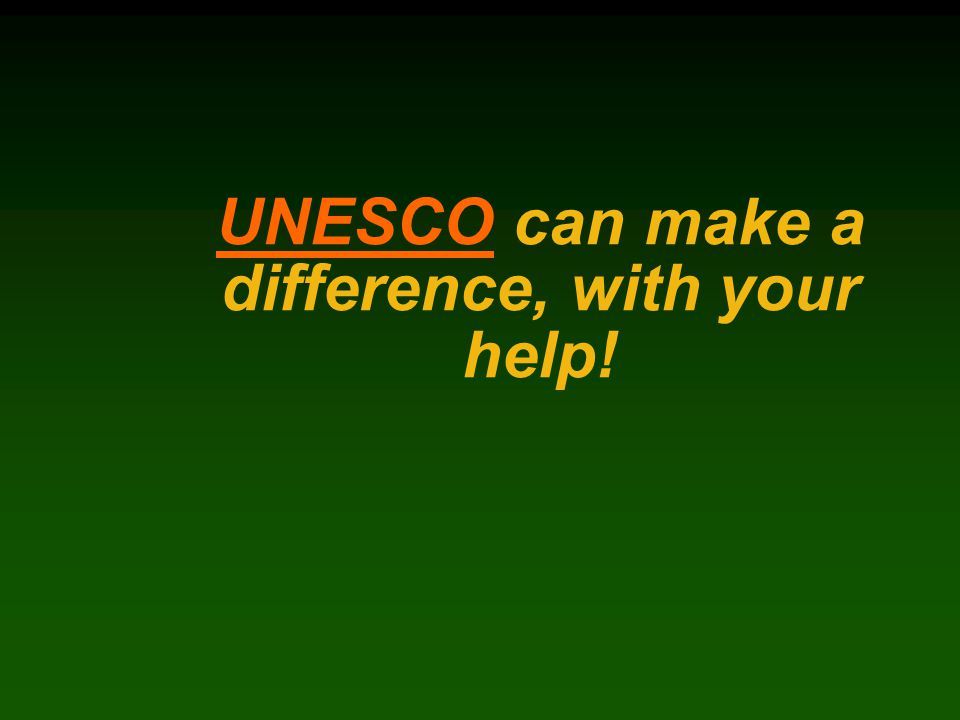 UNESCOUNESCO can make a difference, with your help!