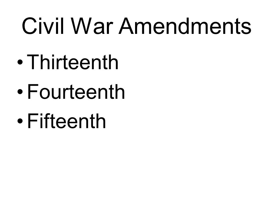 Civil War Amendments Thirteenth Fourteenth Fifteenth