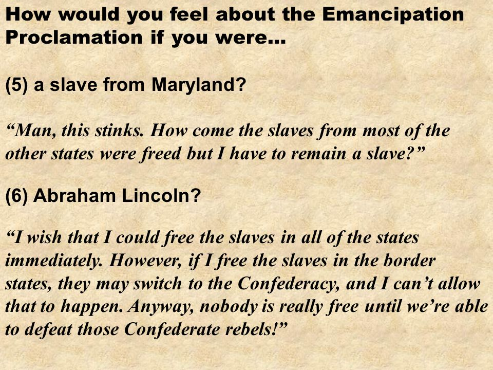 How would you feel about the Emancipation Proclamation if you were… (5) a slave from Maryland.