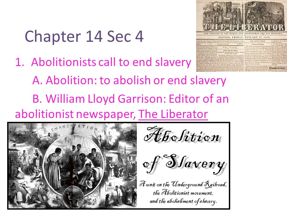 Chapter 14 Sec 4 1.Abolitionists call to end slavery A.