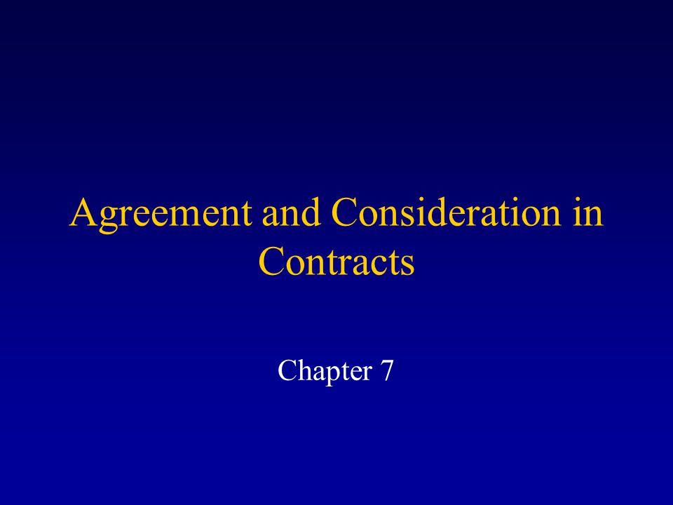 Agreement and Consideration in Contracts Chapter 7