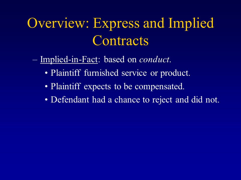Overview: Express and Implied Contracts –Implied-in-Fact: based on conduct.