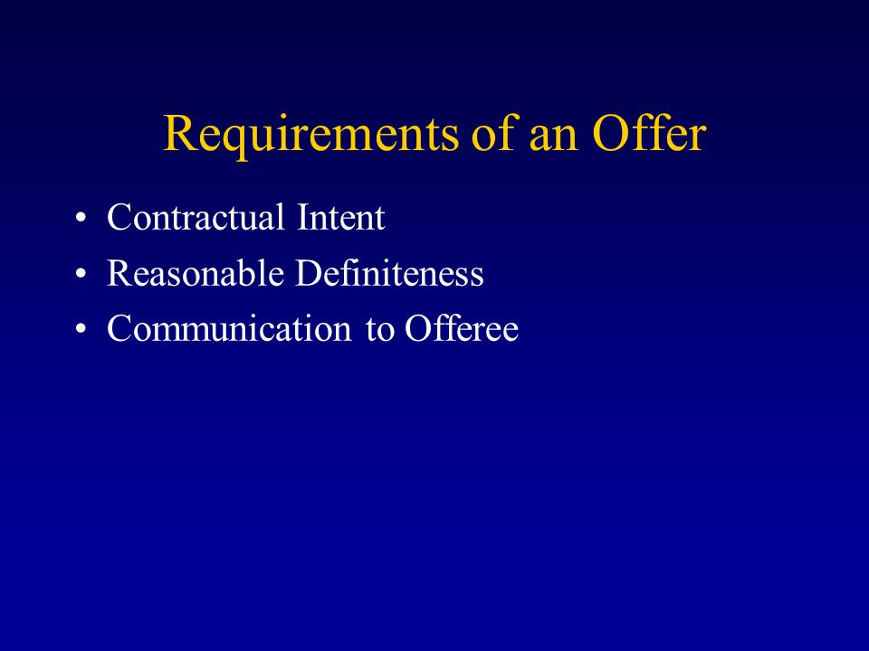 Requirements of an Offer Contractual Intent Reasonable Definiteness Communication to Offeree