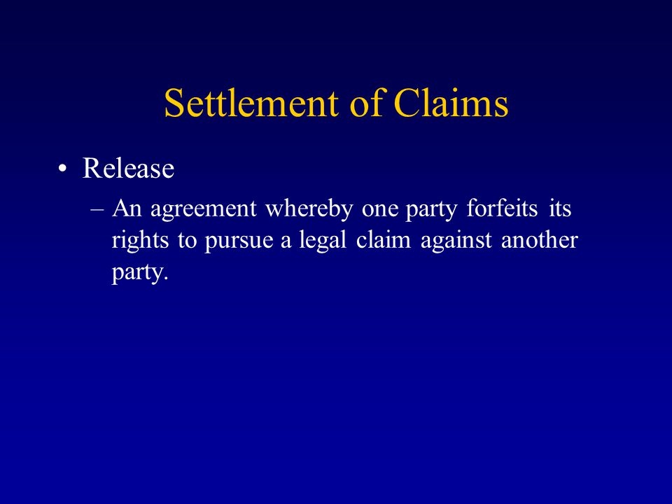 Settlement of Claims Release –An agreement whereby one party forfeits its rights to pursue a legal claim against another party.