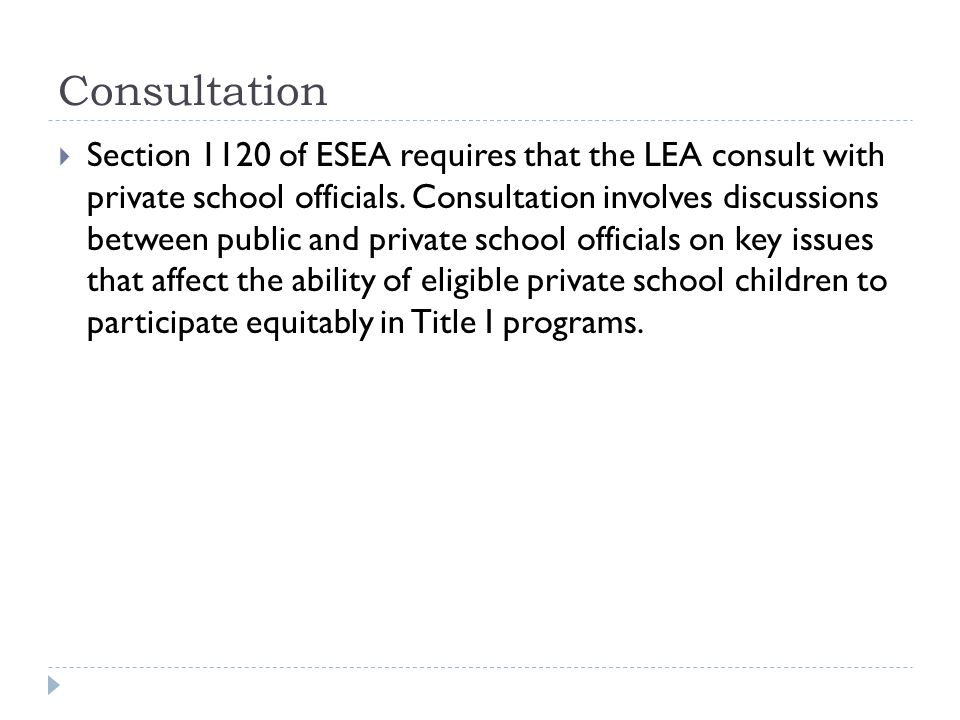 Consultation  Section 1120 of ESEA requires that the LEA consult with private school officials.