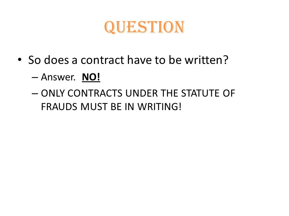 Question So does a contract have to be written. – Answer.