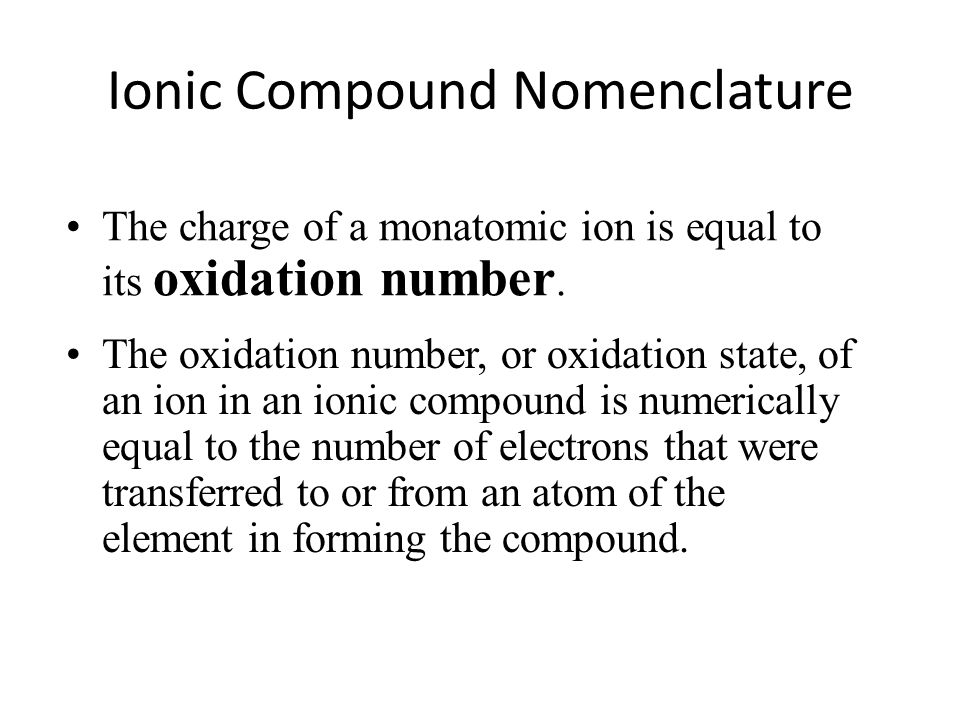 Ionic Compound Nomenclature The charge of a monatomic ion is equal to its oxidation number.