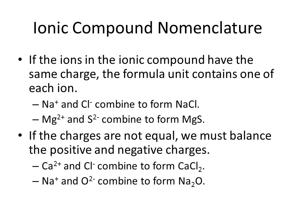If the ions in the ionic compound have the same charge, the formula unit contains one of each ion.