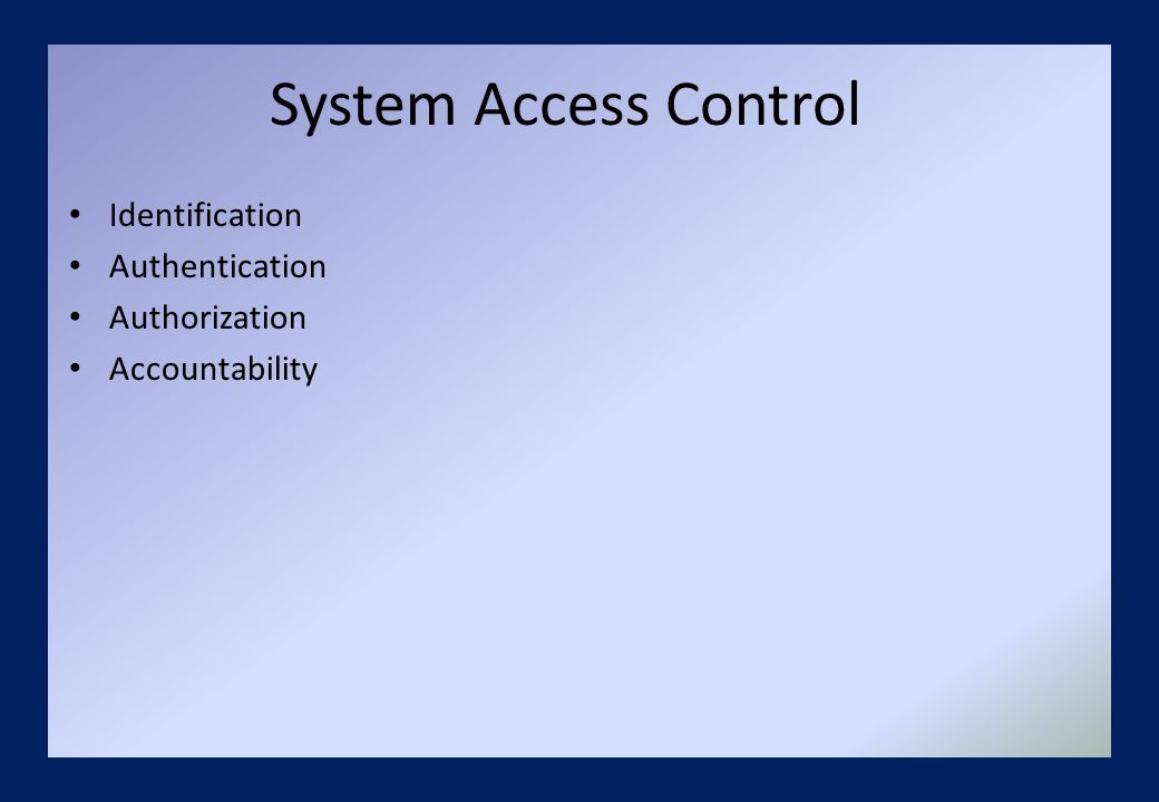 System Access Control Identification Authentication Authorization Accountability