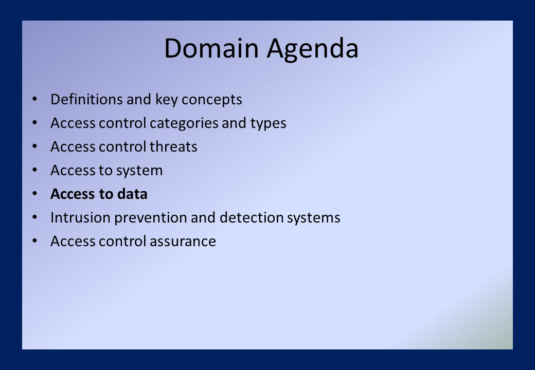 Domain Agenda Definitions and key concepts Access control categories and types Access control threats Access to system Access to data Intrusion prevention and detection systems Access control assurance