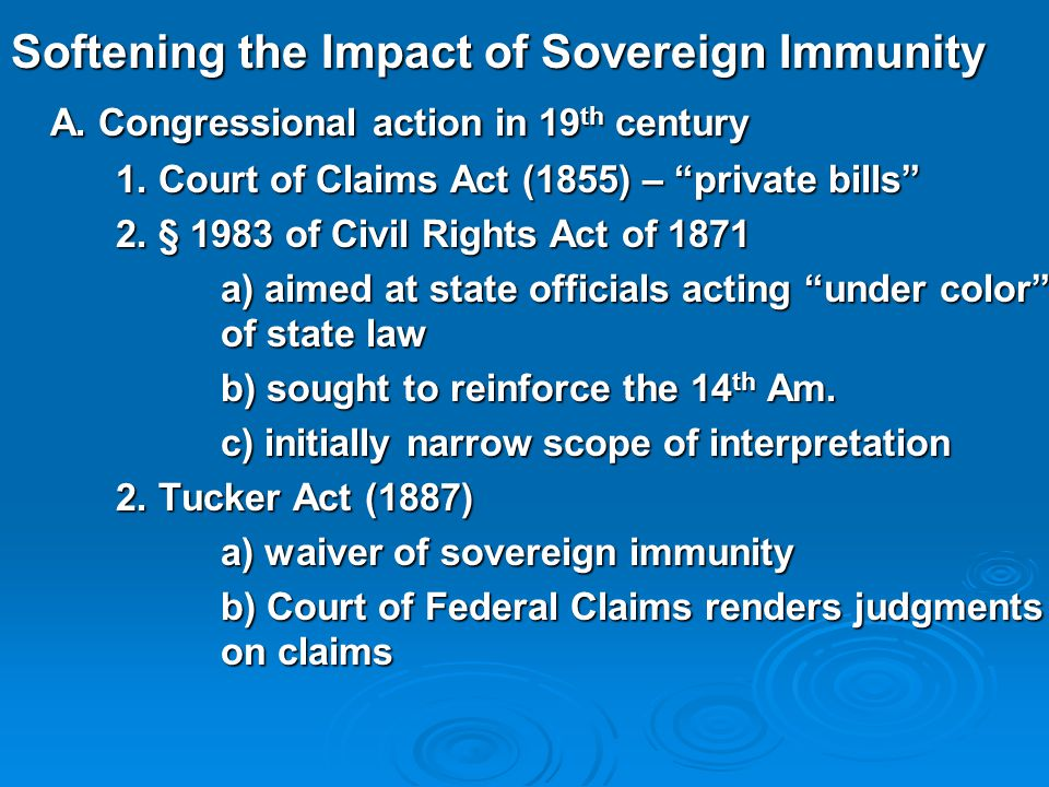 Softening the Impact of Sovereign Immunity A. Congressional action in 19 th century A.