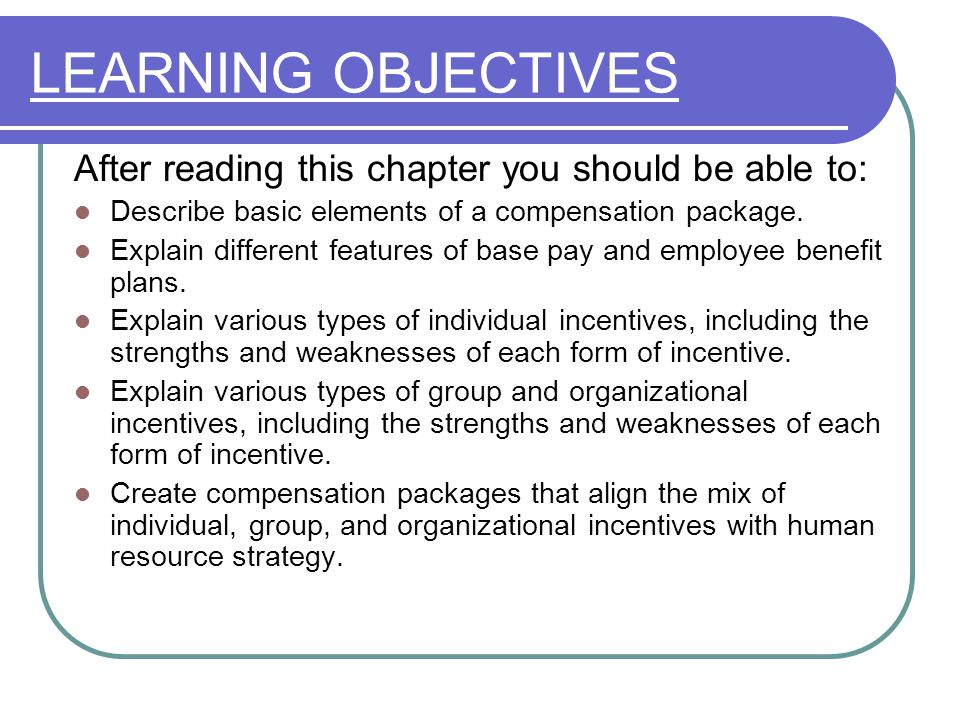 Designing Compensation and Benefit Packages Chapter ppt download LEARNING OBJECTIVES After reading this chapter you should be able to: Describe basic elements of