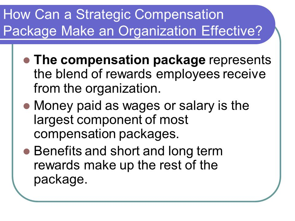 Designing Compensation and Benefit Packages Chapter ppt download How Can a Strategic Compensation Package Make an Organization Effective? The compensation package represents the