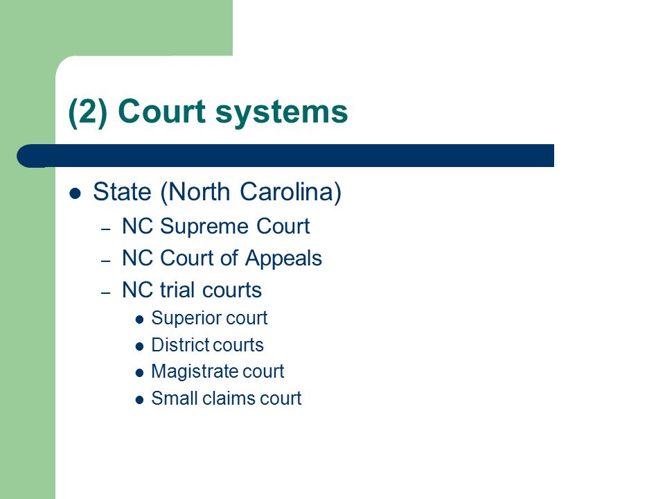 (2) Court systems State (North Carolina) – NC Supreme Court – NC Court of Appeals – NC trial courts Superior court District courts Magistrate court Small claims court