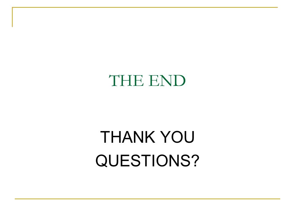 THE END THANK YOU QUESTIONS