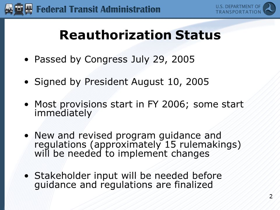 2 Reauthorization Status Passed by Congress July 29, 2005 Signed by President August 10, 2005 Most provisions start in FY 2006; some start immediately New and revised program guidance and regulations (approximately 15 rulemakings) will be needed to implement changes Stakeholder input will be needed before guidance and regulations are finalized