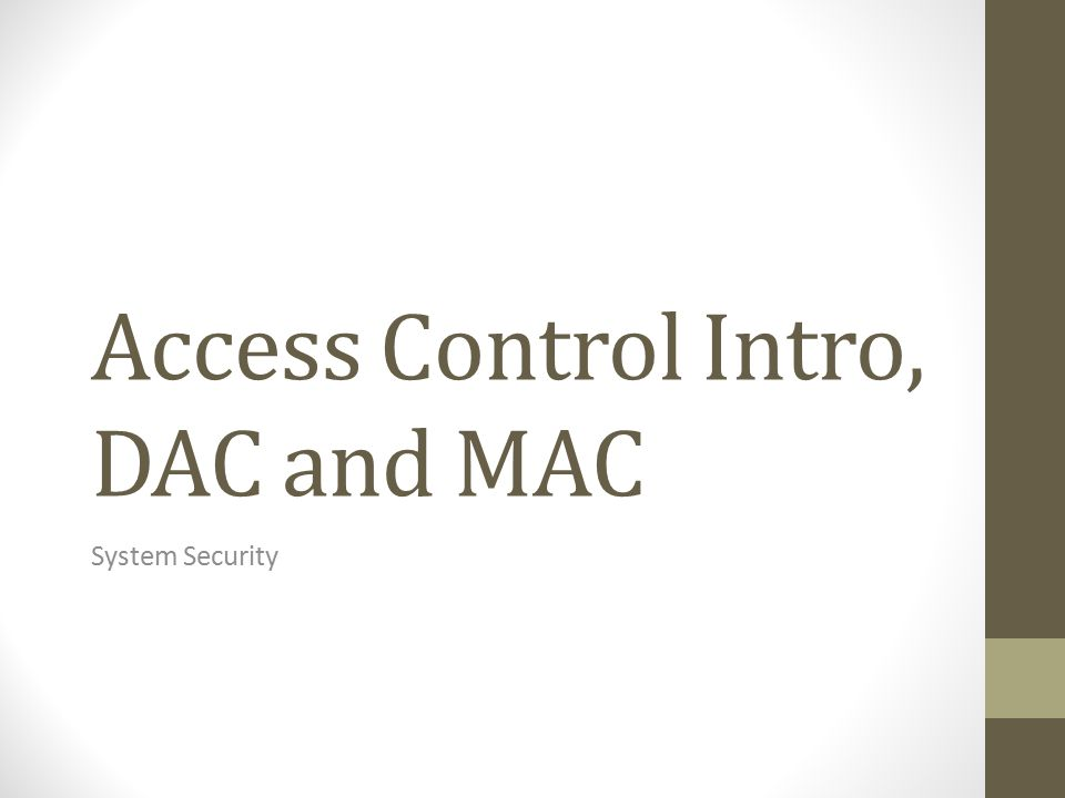 Access Control Intro, DAC and MAC System Security