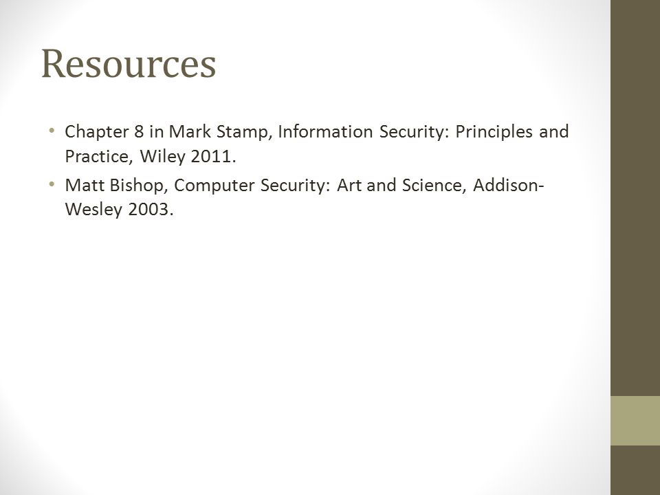 Resources Chapter 8 in Mark Stamp, Information Security: Principles and Practice, Wiley 2011.