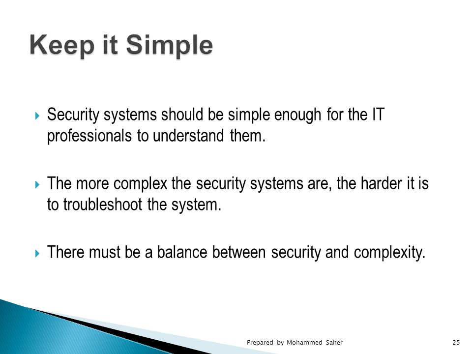  Security systems should be simple enough for the IT professionals to understand them.