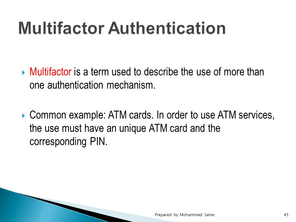  Multifactor is a term used to describe the use of more than one authentication mechanism.