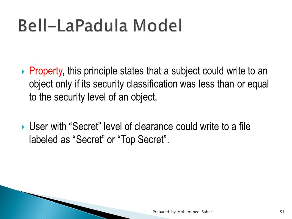  Property, this principle states that a subject could write to an object only if its security classification was less than or equal to the security level of an object.