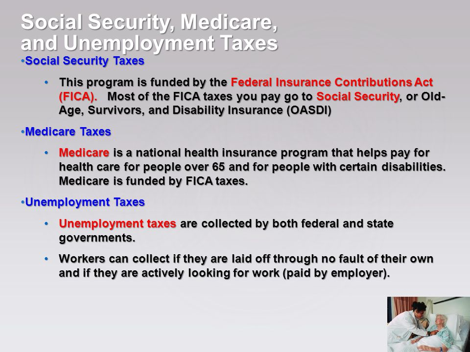 Social Security, Medicare, and Unemployment Taxes Social Security Taxes Social Security Taxes This program is funded by the Federal Insurance Contributions Act (FICA).