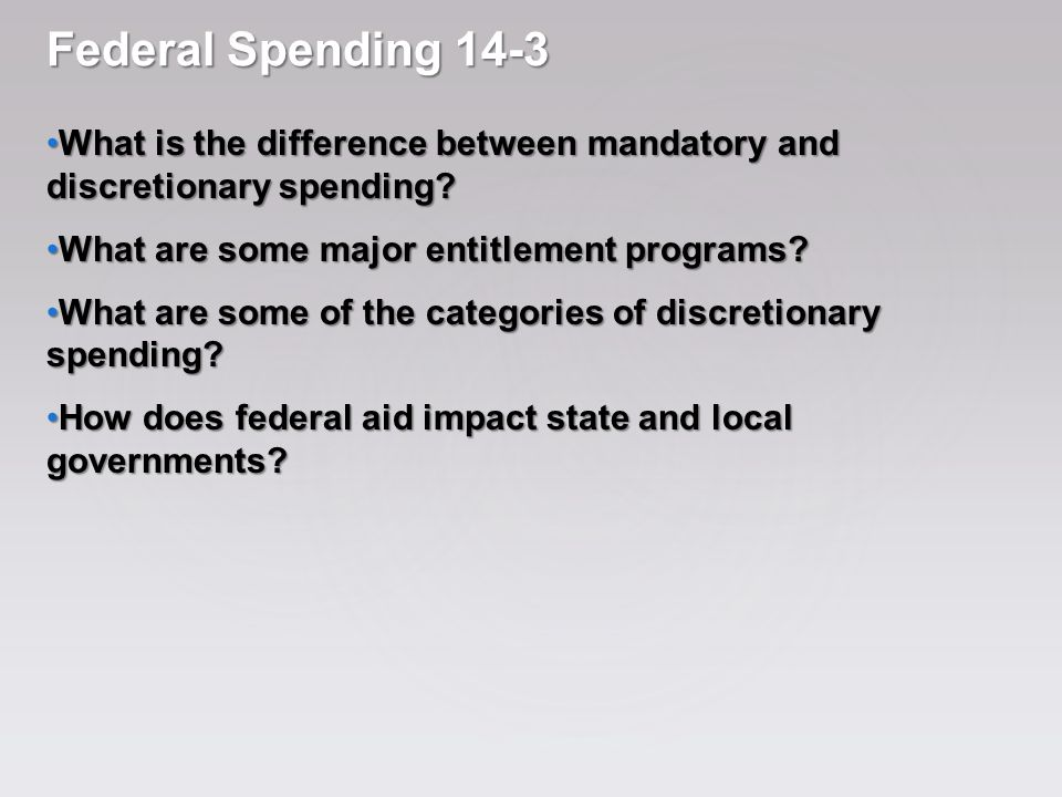 Federal Spending 14-3 What is the difference between mandatory and discretionary spending.