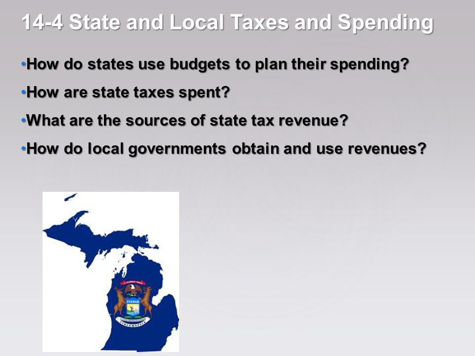 14-4 State and Local Taxes and Spending How do states use budgets to plan their spending.