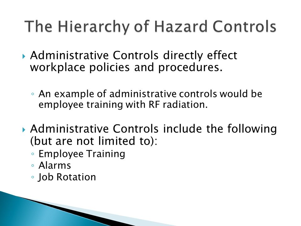  Administrative Controls directly effect workplace policies and procedures.