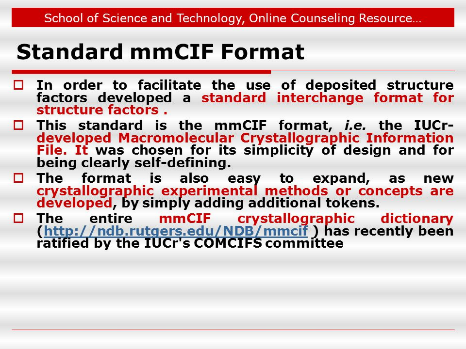 School of Science and Technology, Online Counseling Resource… Standard mmCIF Format  In order to facilitate the use of deposited structure factors developed a standard interchange format for structure factors.