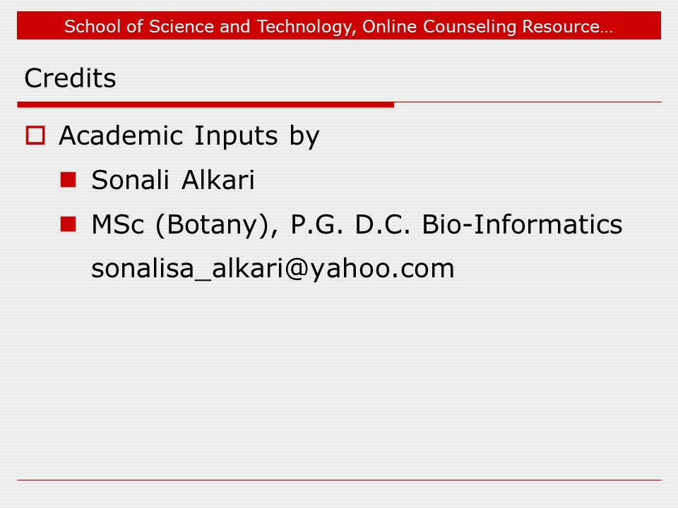School of Science and Technology, Online Counseling Resource… Credits  Academic Inputs by Sonali Alkari MSc (Botany), P.G.