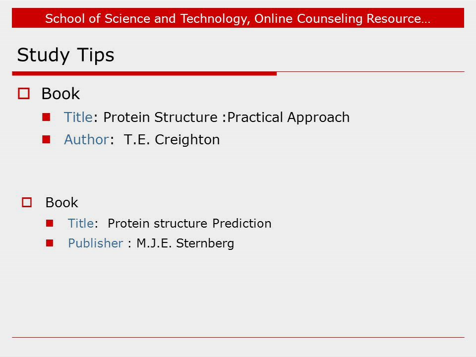School of Science and Technology, Online Counseling Resource… Study Tips  Book Title: Protein Structure :Practical Approach Author: T.E.