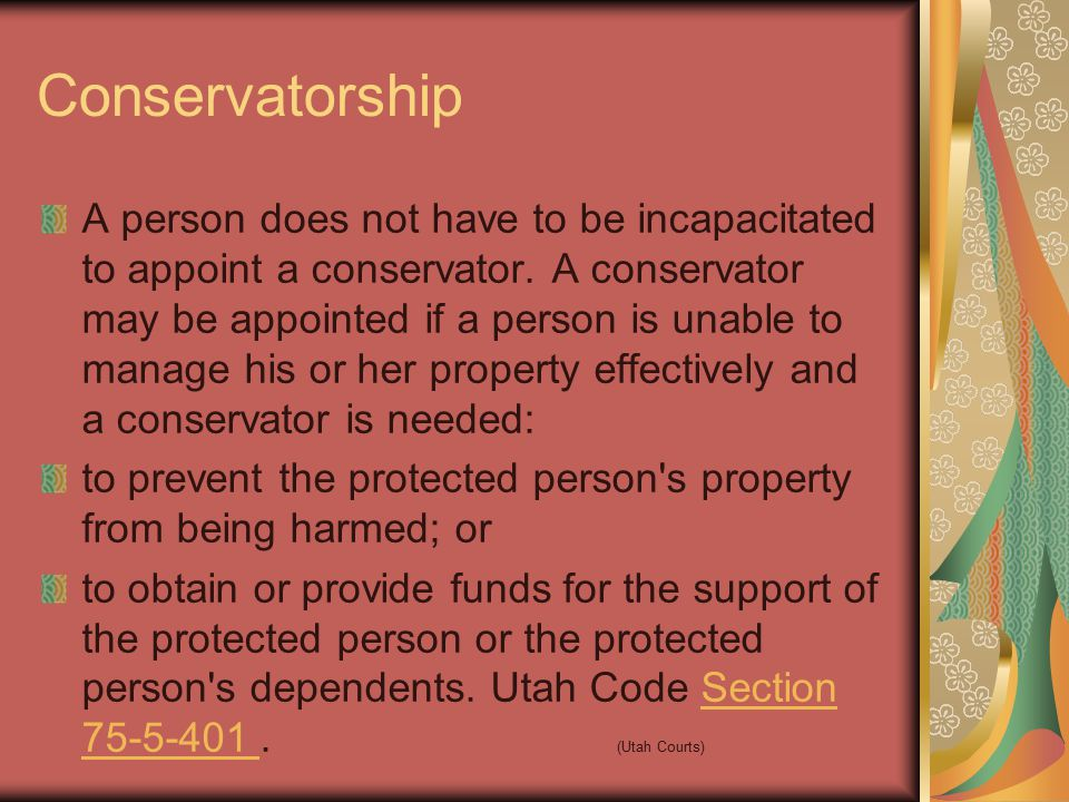 Conservatorship A person does not have to be incapacitated to appoint a conservator.