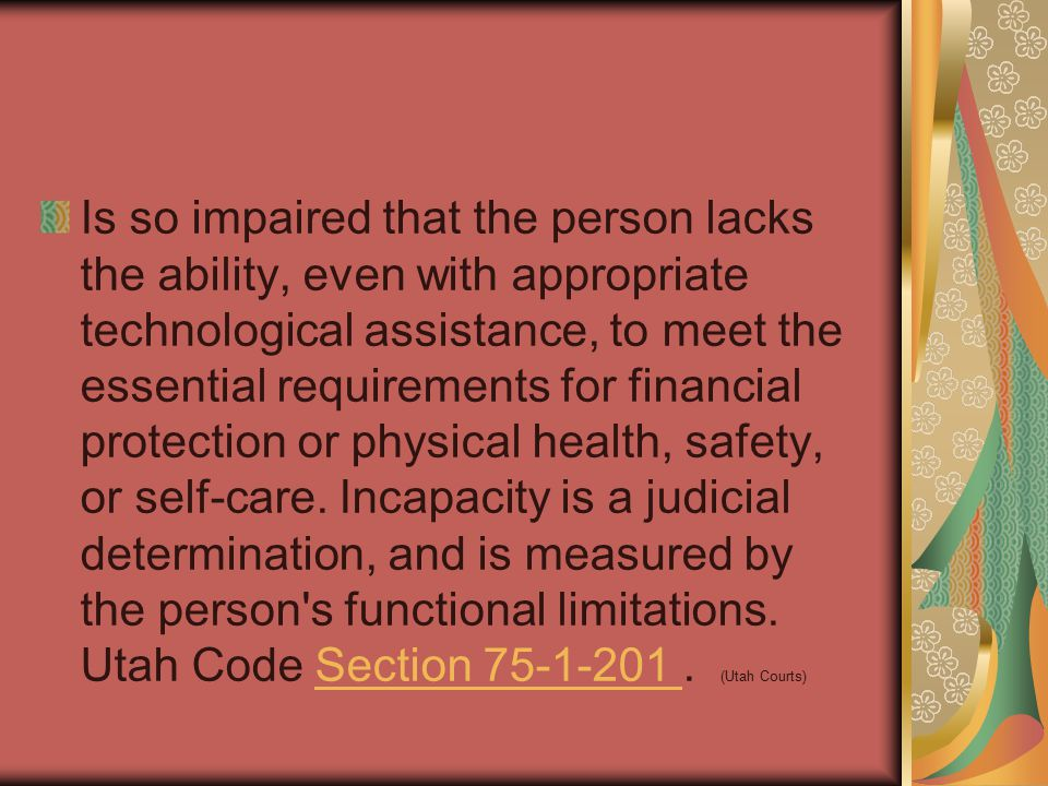 Is so impaired that the person lacks the ability, even with appropriate technological assistance, to meet the essential requirements for financial protection or physical health, safety, or self-care.