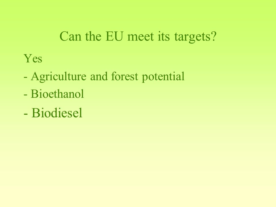 Can the EU meet its targets Yes - Agriculture and forest potential - Bioethanol - Biodiesel